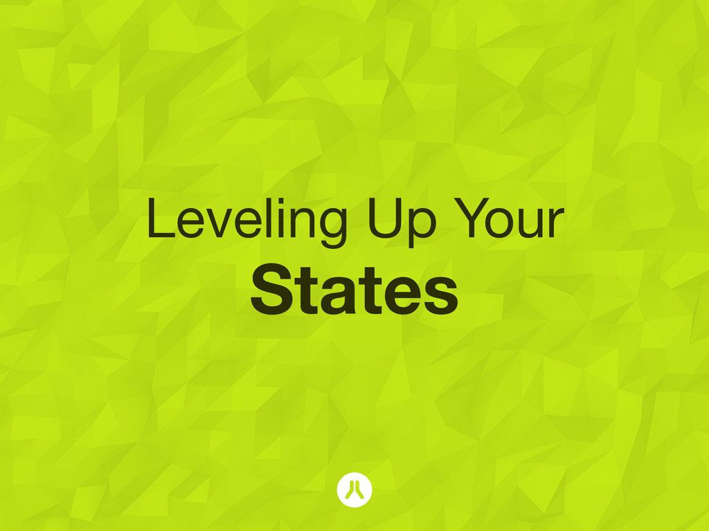 Leveling Up Your States