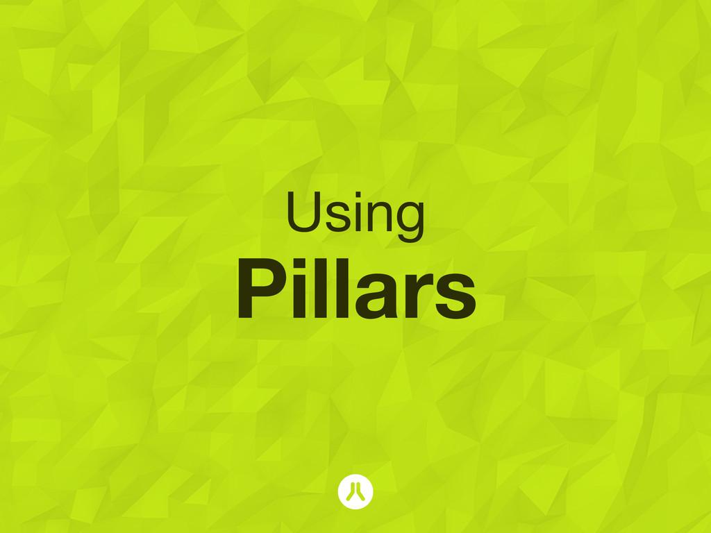 Using Pillars