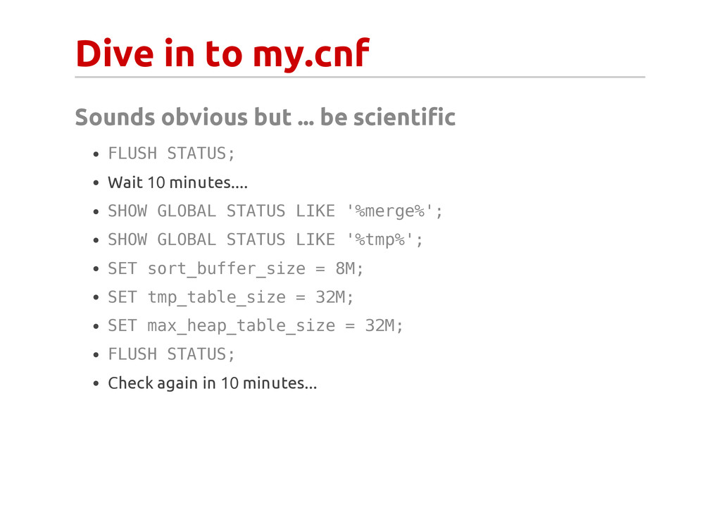 Dive in to my.cnf Sounds obvious but ... be sci...