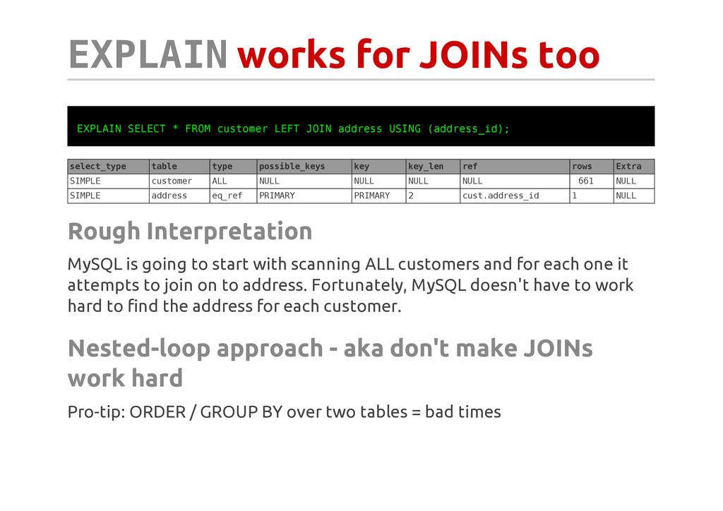 E X P L A I N works for JOINs too E X P L A I N...