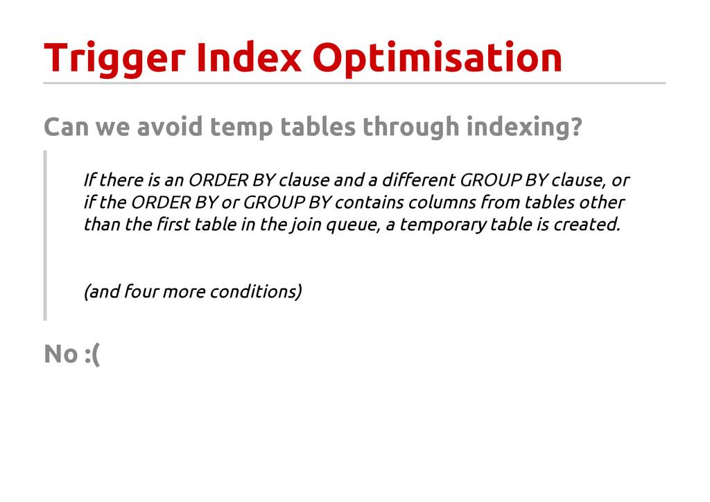 Trigger Index Optimisation Can we avoid temp ta...