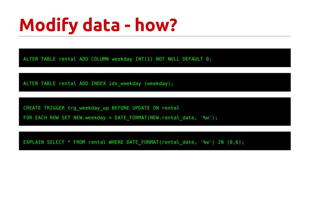 Modify data - how? A L T E R T A B L E r e n t ...