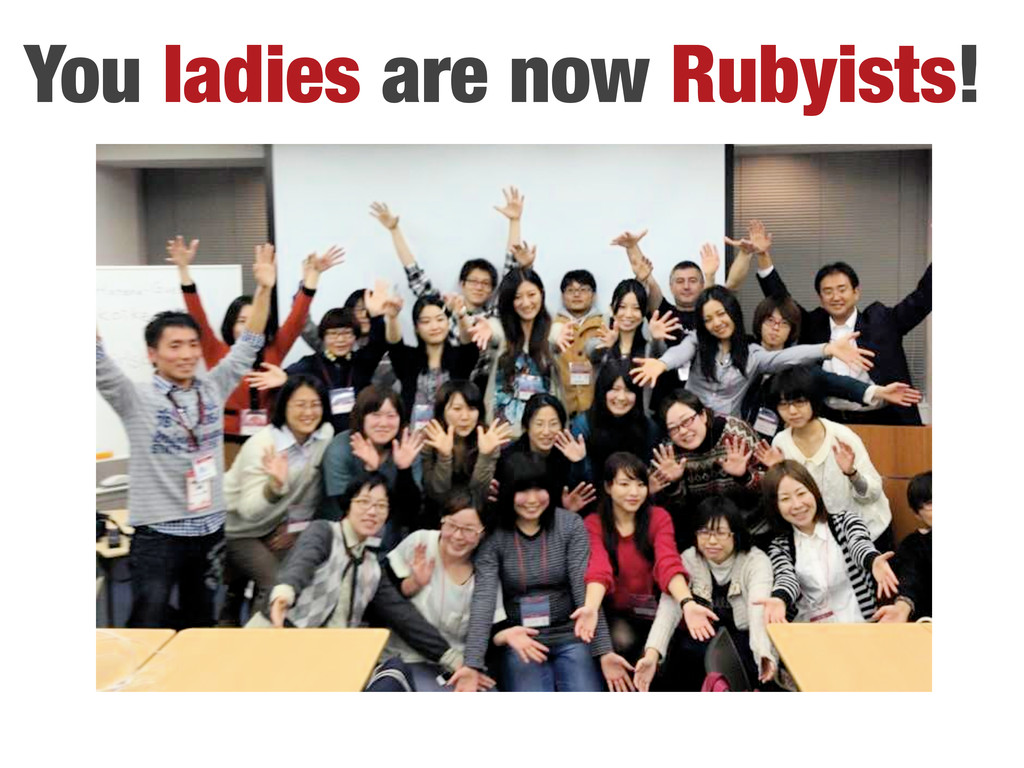 You ladies are now Rubyists!