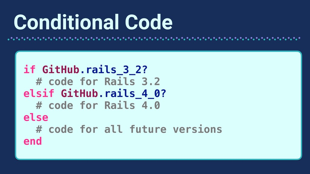 Conditional Code if GitHub.rails_3_2? # code fo...