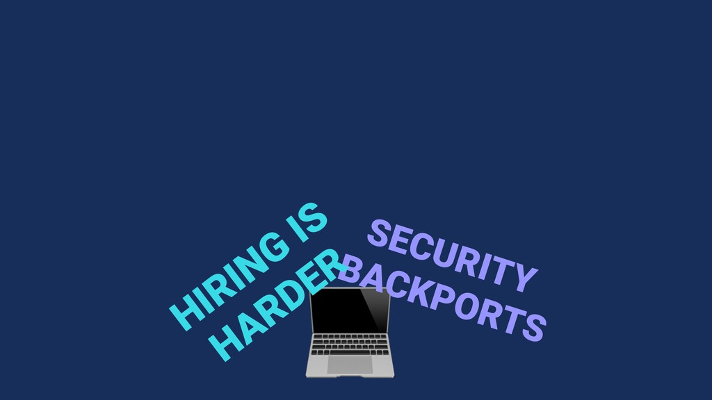 SECURITY BACKPORTS HIRING IS HARDER
