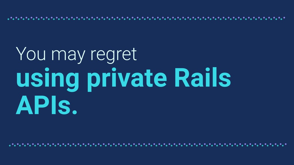 You may regret using private Rails APIs.