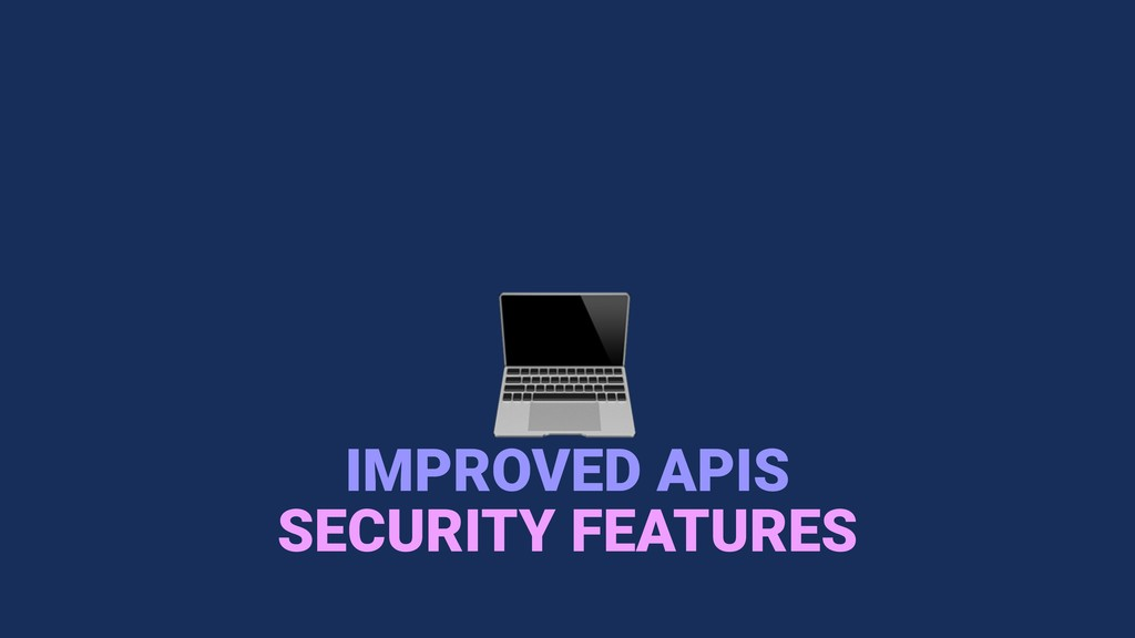 IMPROVED APIS SECURITY FEATURES