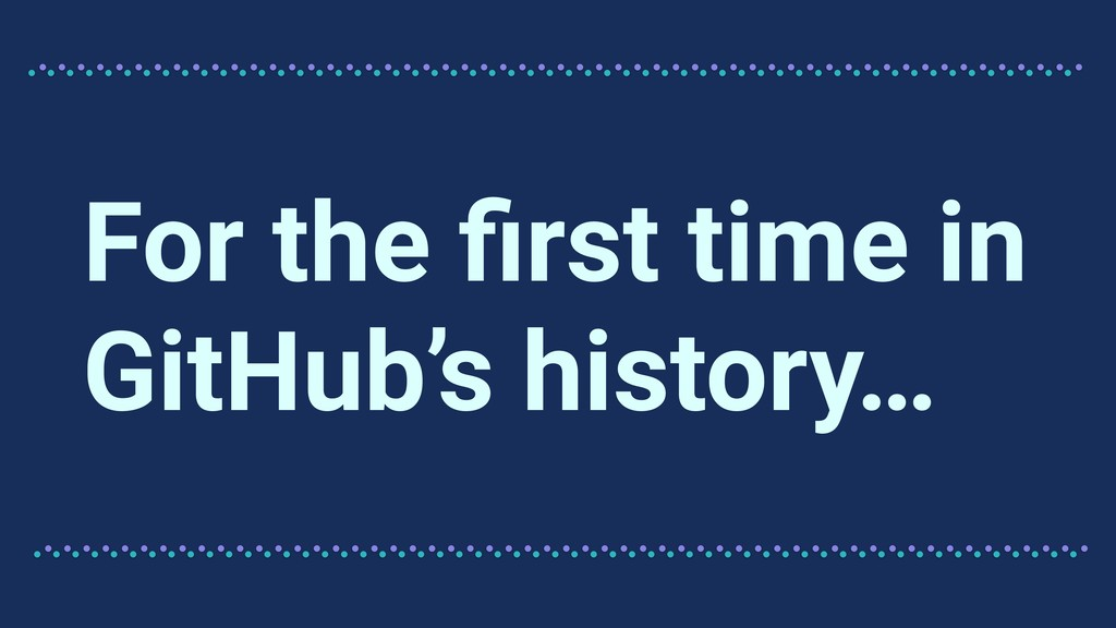 For the first time in GitHub's history…