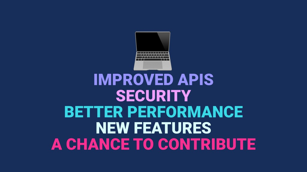IMPROVED APIS BETTER PERFORMANCE NEW FEATURES ...