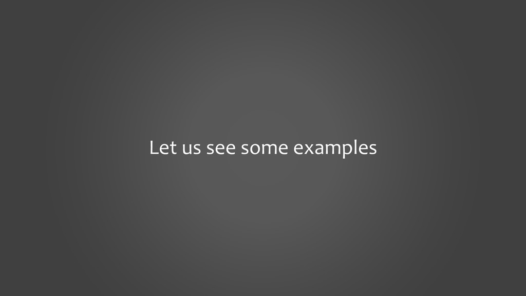 Let us see some examples