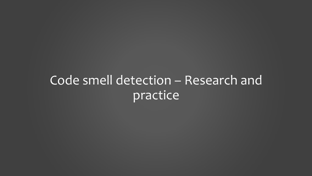 Code smell detection – Research and practice