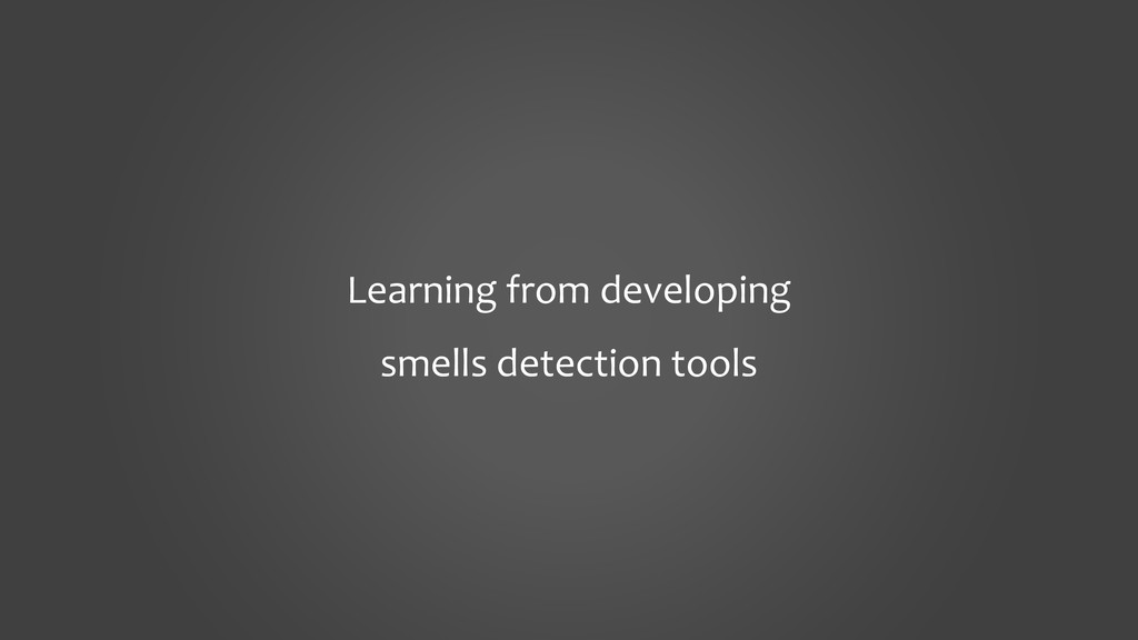 Learning from developing smells detection tools