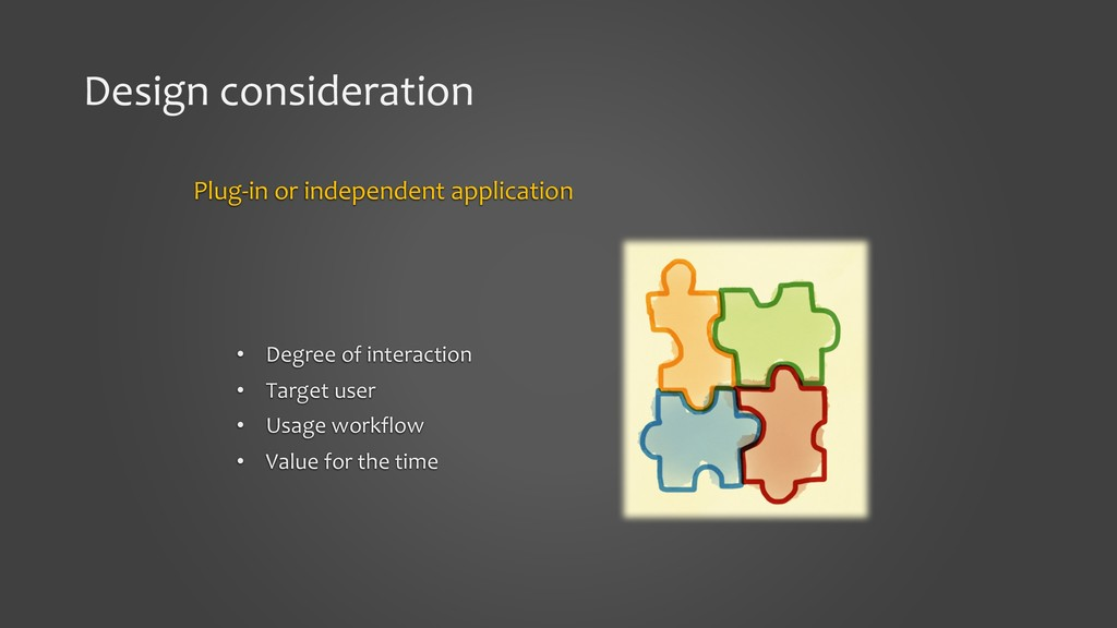 Design consideration Plug-in or independent app...