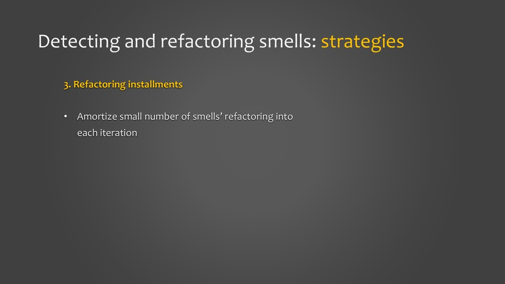 Detecting and refactoring smells: strategies 3....