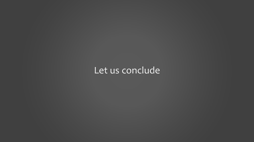 Let us conclude