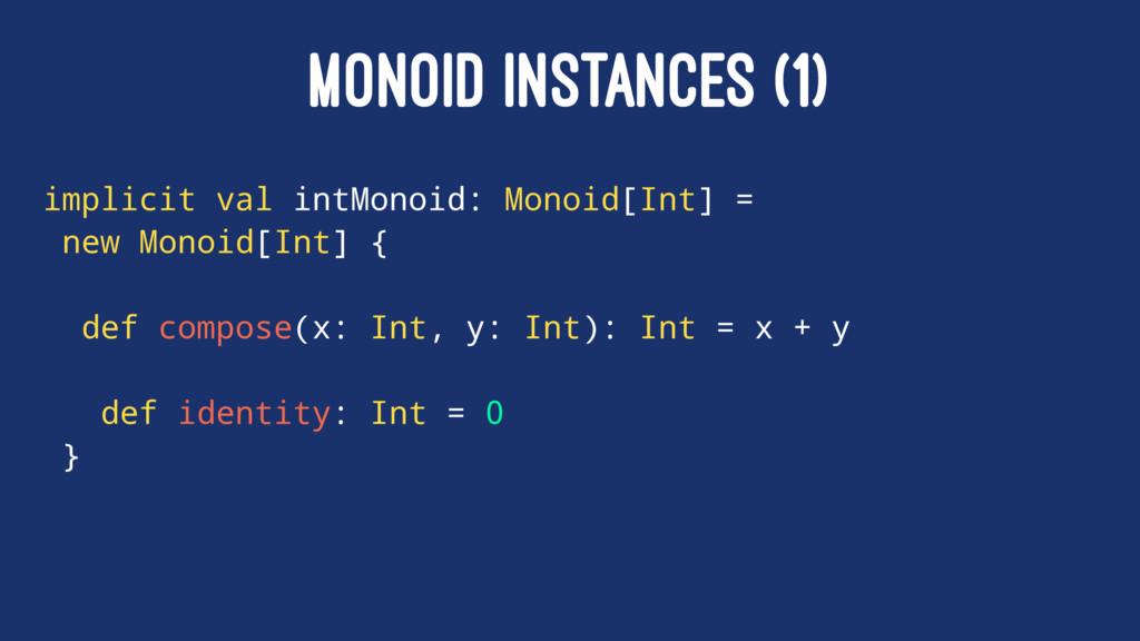 MONOID INSTANCES (1) implicit val intMonoid: Mo...