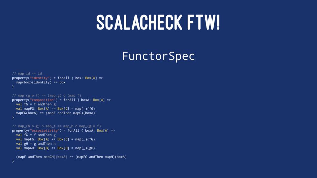 SCALACHECK FTW! FunctorSpec // map_id == id pro...