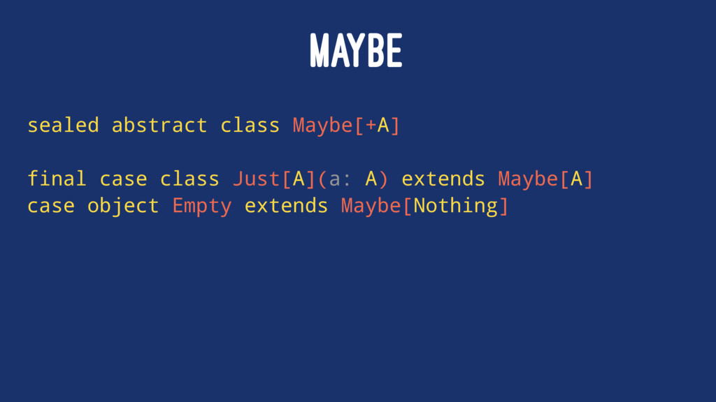 MAYBE sealed abstract class Maybe[+A] final cas...