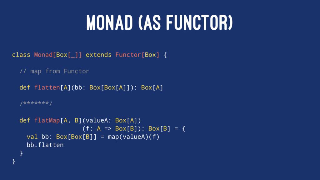 MONAD (AS FUNCTOR) class Monad[Box[_]] extends ...