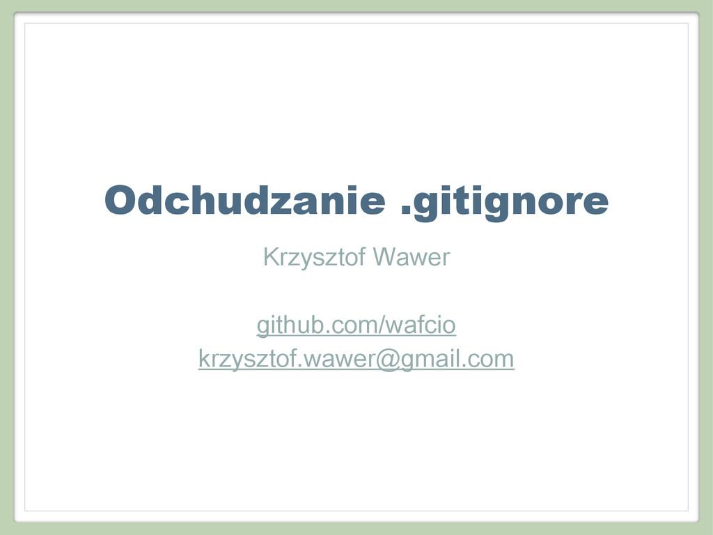 Odchudzanie .gitignore Krzysztof Wawer ! github...