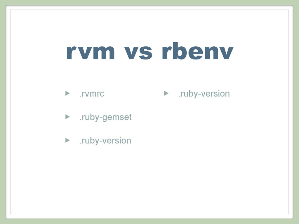 rvm vs rbenv ‣ .rvmrc ‣ .ruby-gemset ‣ .ruby-ve...