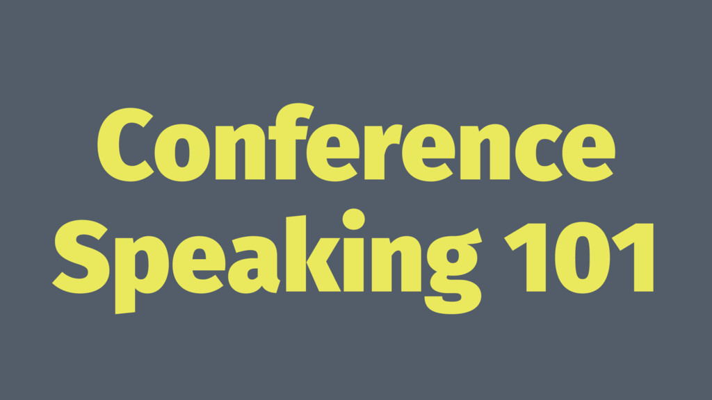 Conference Speaking 101