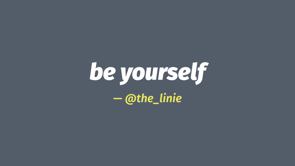 be yourself — @the_linie