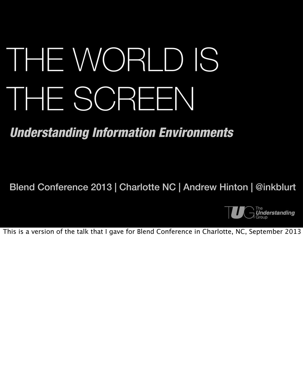 THE WORLD IS THE SCREEN Blend Conference 2013 |...