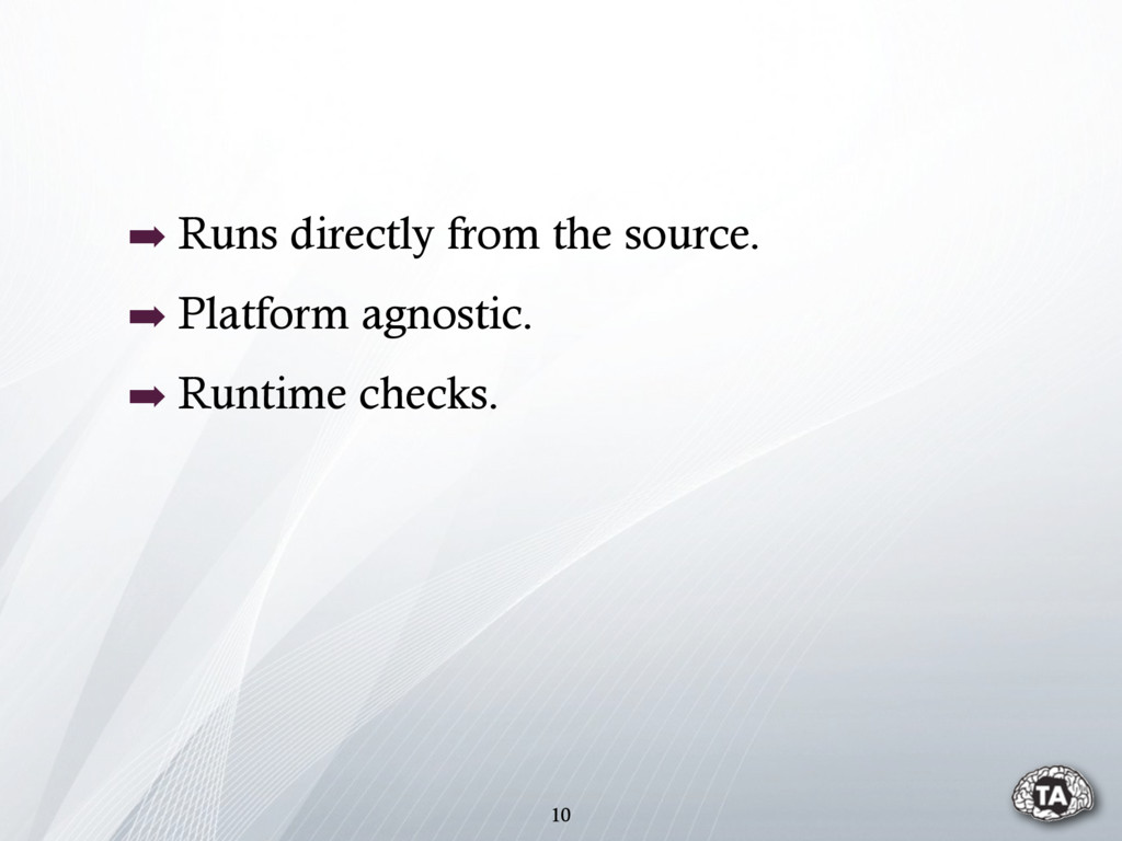 10 ➡ Runs directly from the source. ➡ Platform ...