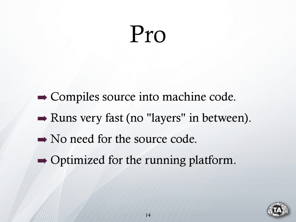 Pro 14 ➡ Compiles source into machine code. ➡ R...