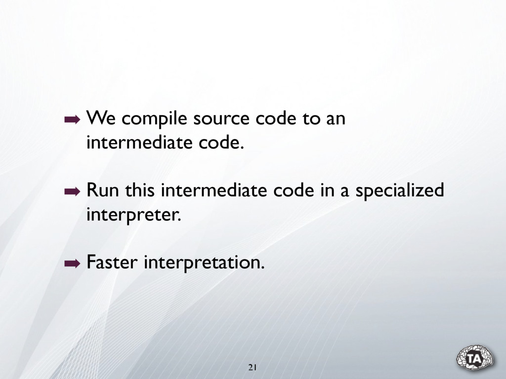 21 ➡ We compile source code to an intermediate ...