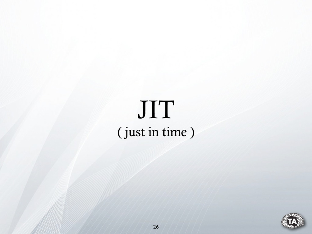JIT ( just in time ) 26