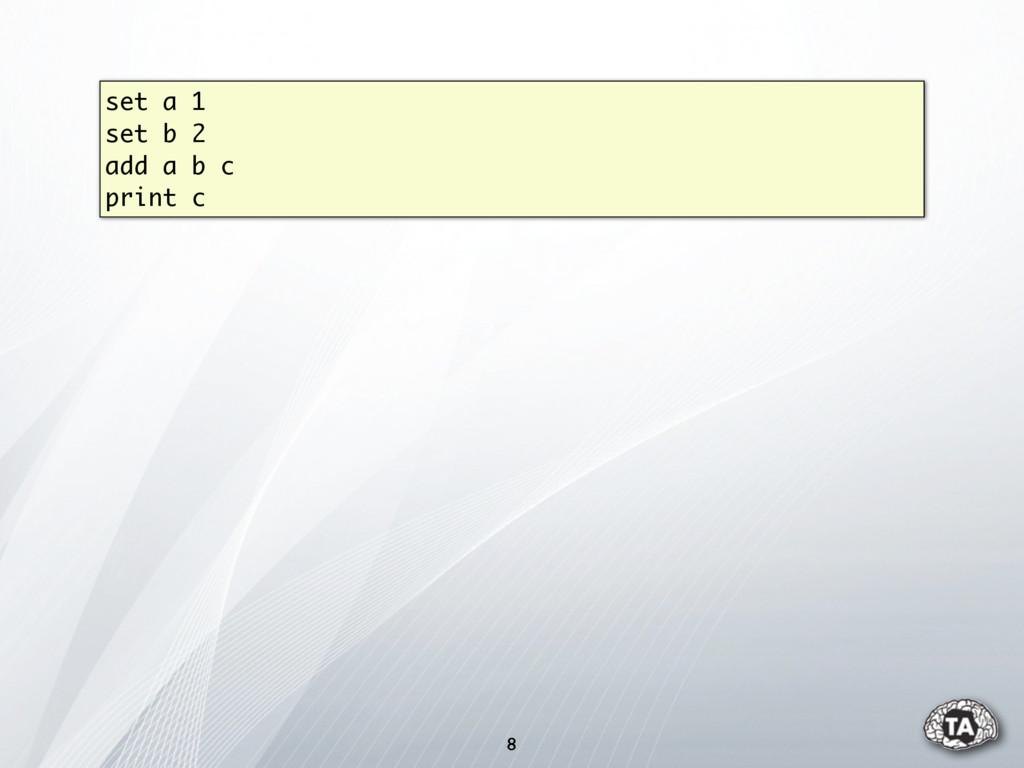 8 set a 1 set b 2 add a b c print c