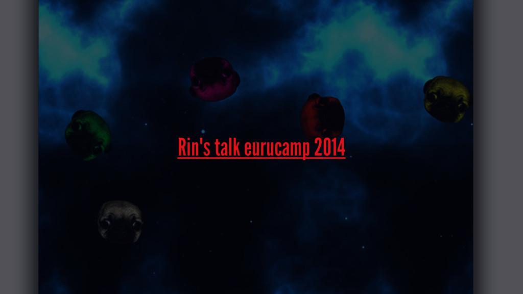 Rin's talk eurucamp 2014