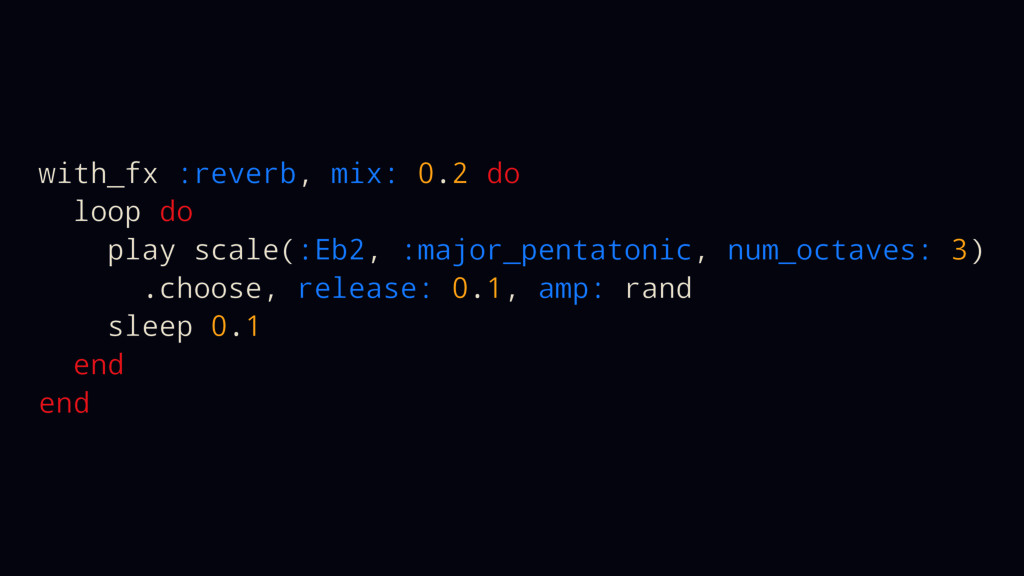 with_fx :reverb, mix: 0.2 do loop do play scale...