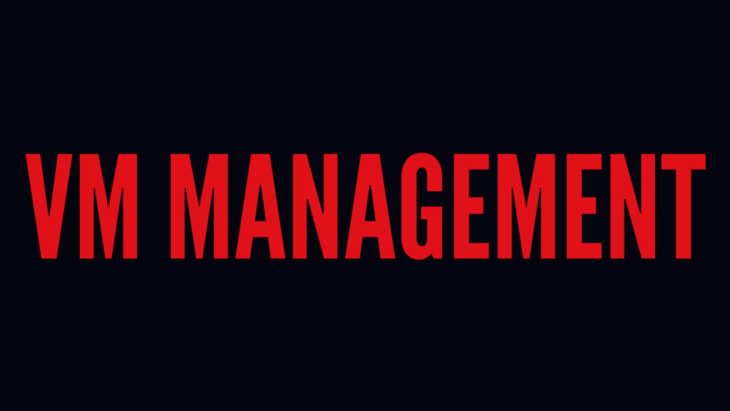 VM MANAGEMENT