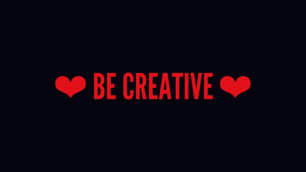 ❤ BE CREATIVE ❤