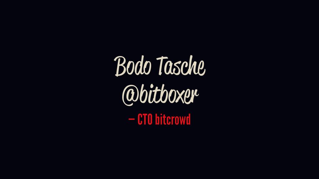 Bodo Tasche @bitboxer — CTO bitcrowd