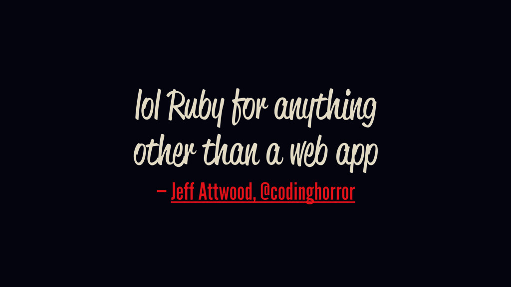 lol Ruby for anything other than a web app — Je...