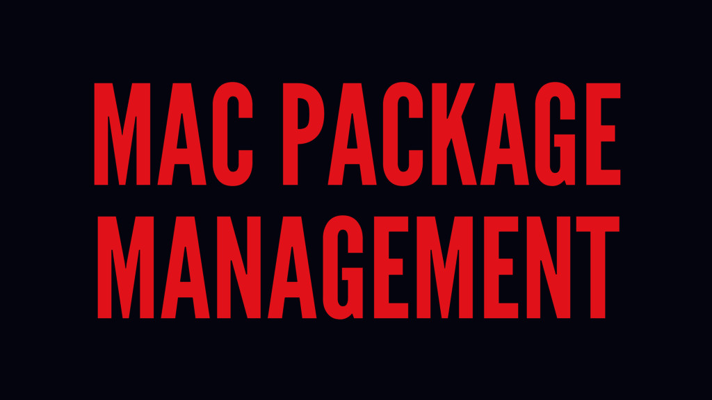MAC PACKAGE MANAGEMENT