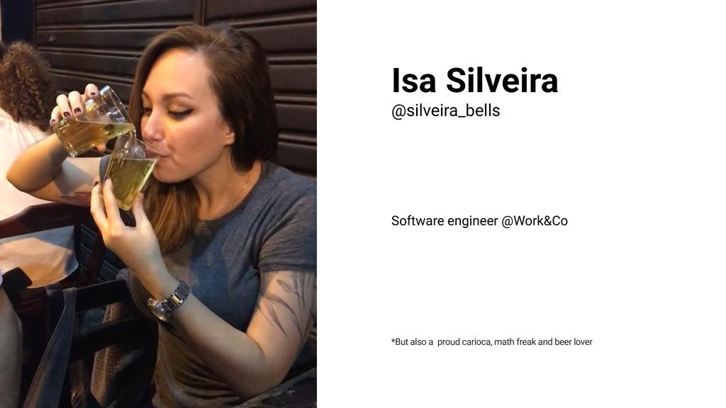 Isa Silveira @silveira_bells Software engineer ...