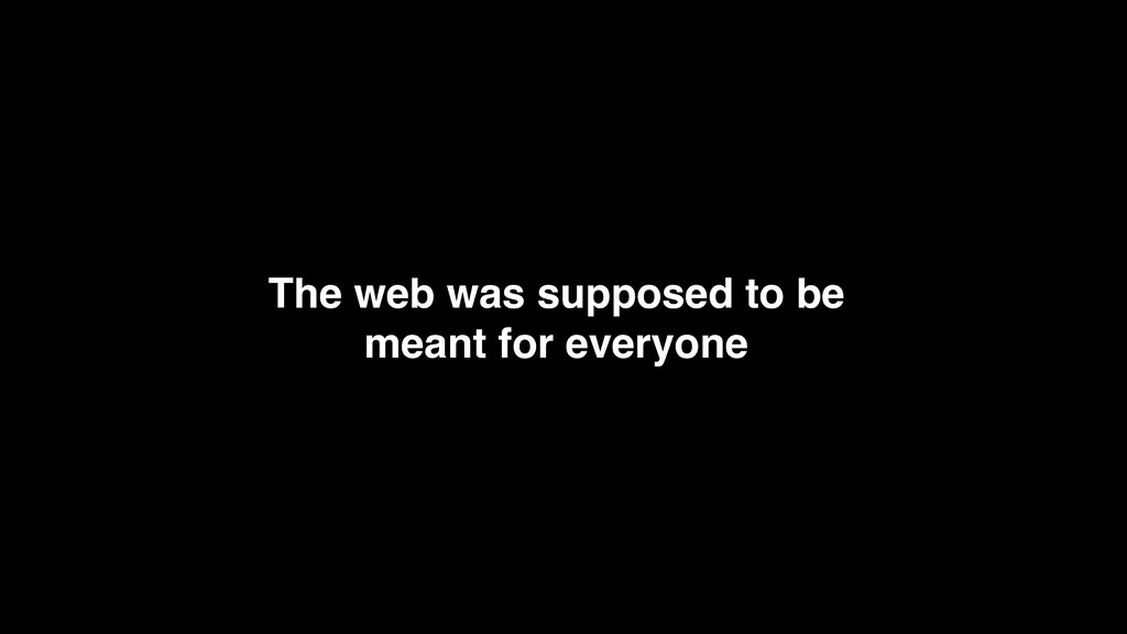The web was supposed to be meant for everyone