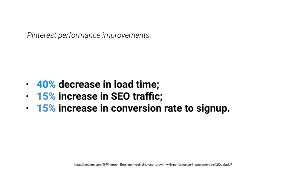 • 40% decrease in load time; • 15% increase in ...