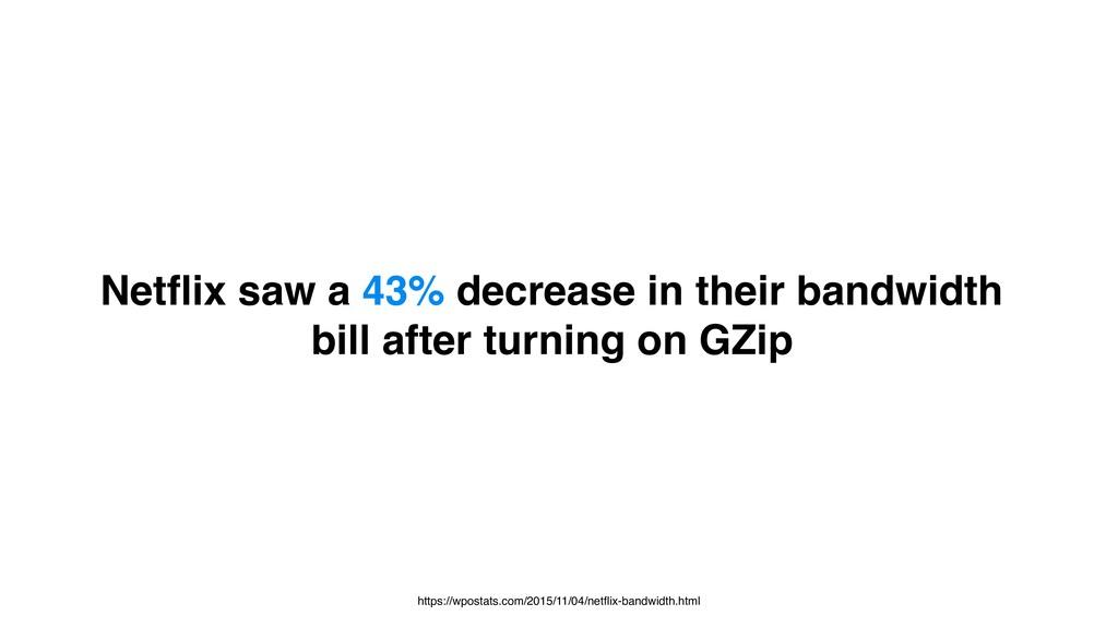 Netflix saw a 43% decrease in their bandwidth bi...