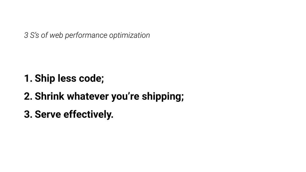 3 S's of web performance optimization 1. Ship l...