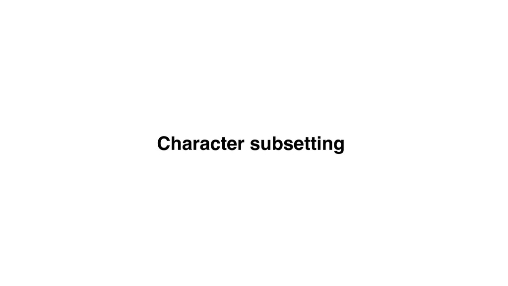 Character subsetting