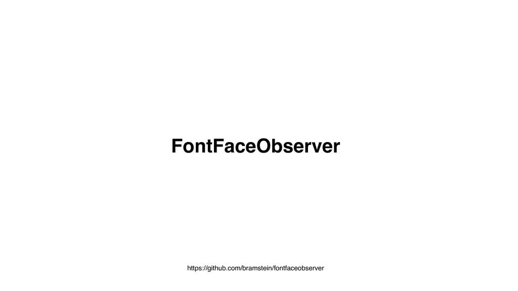 FontFaceObserver https://github.com/bramstein/f...