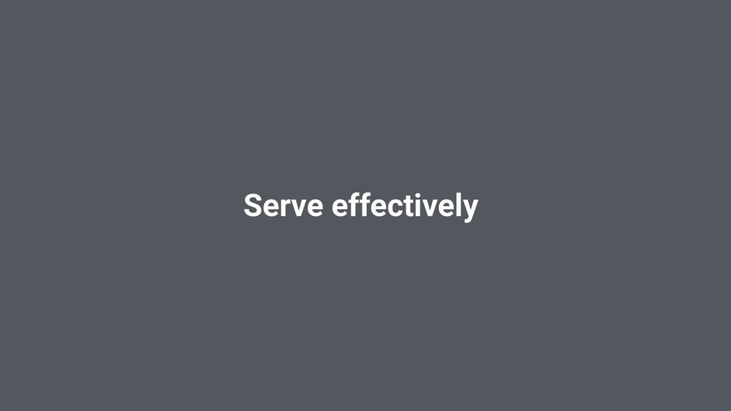 Serve effectively