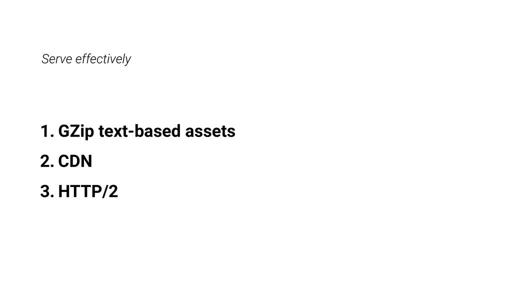 1. GZip text-based assets 2. CDN 3. HTTP/2 Serv...