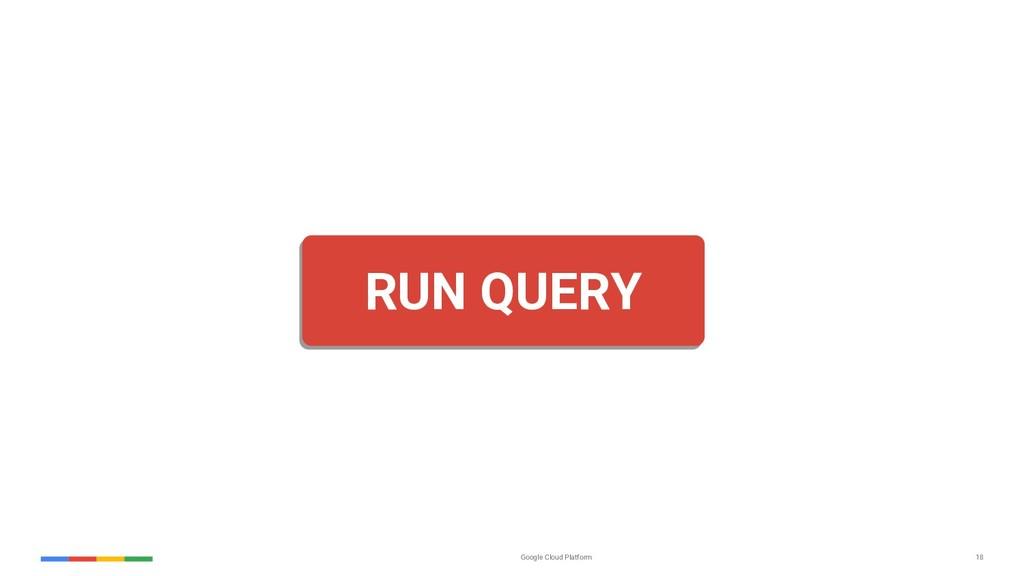 Google Cloud Platform 18 RUN QUERY